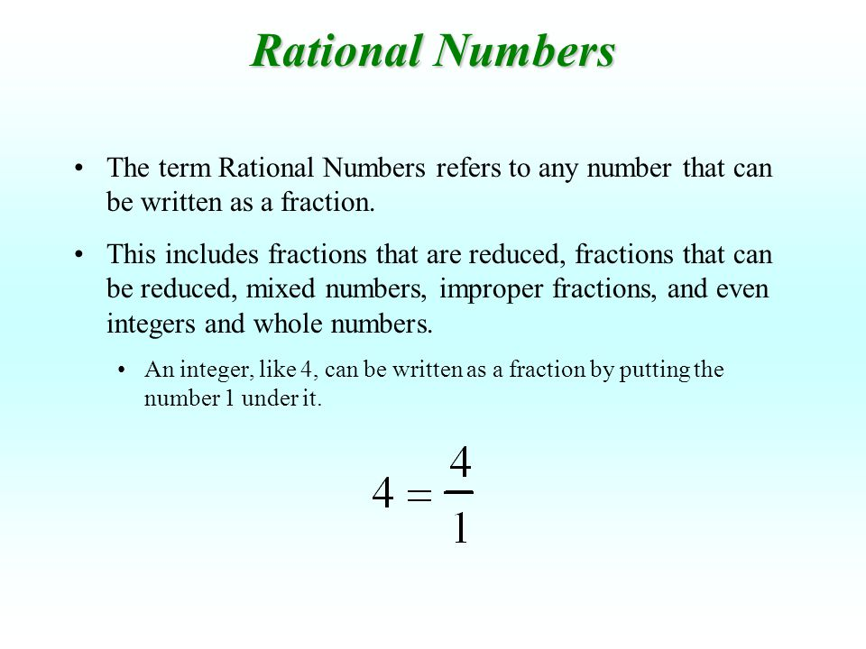 Rational Numbers The term Rational Numbers refers to any number that can be written as a fraction.