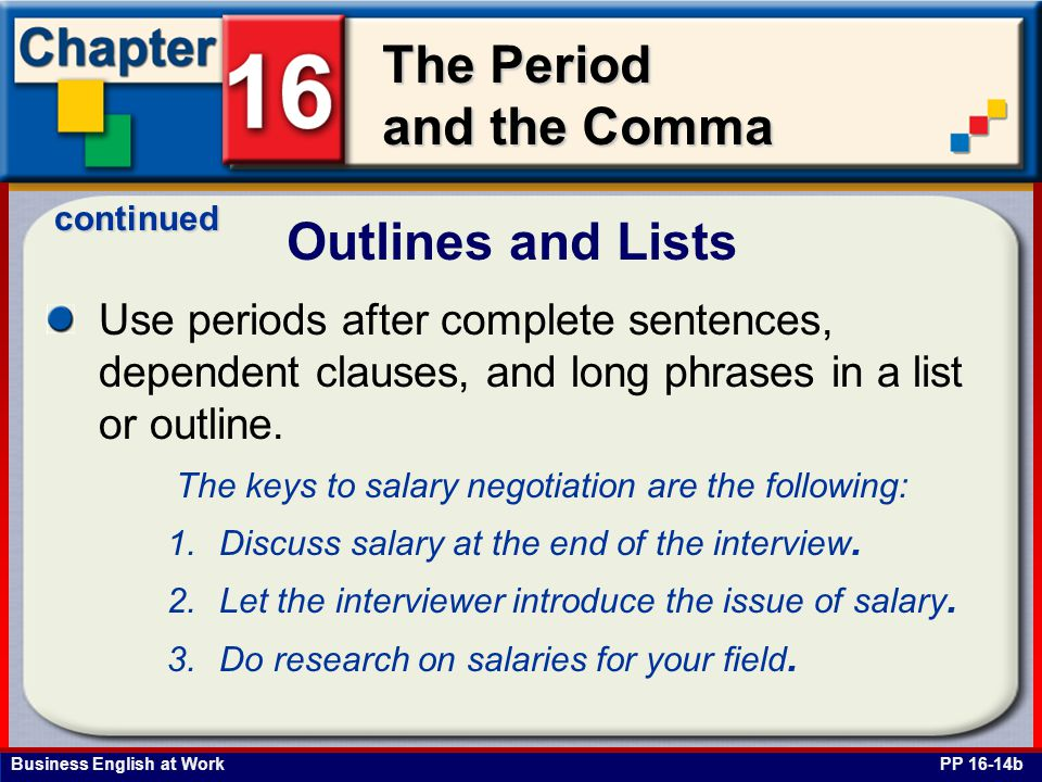 continued Outlines and Lists. Use periods after complete sentences, dependent clauses, and long phrases in a list or outline.