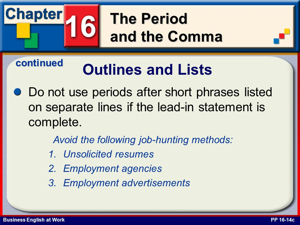 continued Outlines and Lists. Do not use periods after short phrases listed on separate lines if the lead-in statement is complete.