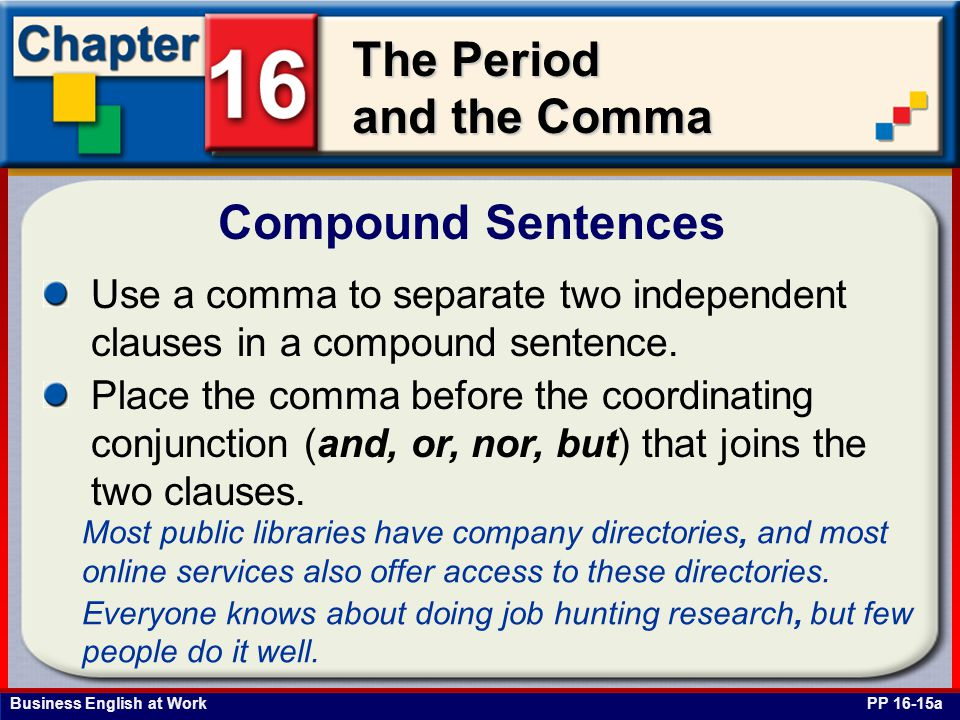 Compound Sentences Use a comma to separate two independent clauses in a compound sentence.