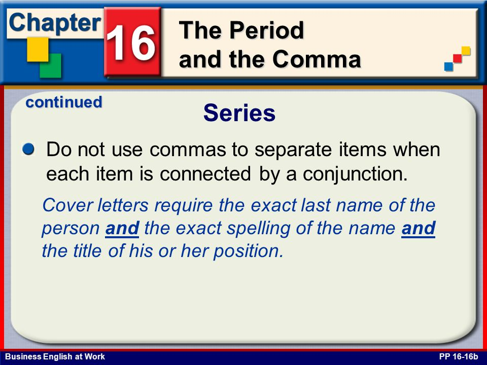 continued Series. Do not use commas to separate items when each item is connected by a conjunction.
