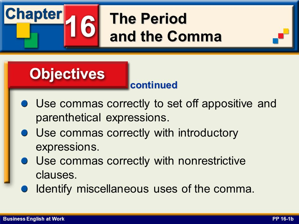 continued Use commas correctly to set off appositive and parenthetical expressions. Objectives. Use commas correctly with introductory expressions.
