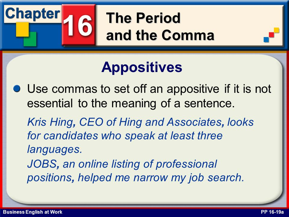 Appositives Use commas to set off an appositive if it is not essential to the meaning of a sentence.