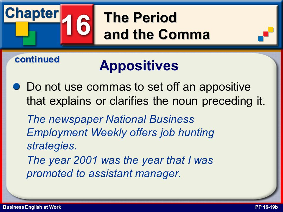 continued Appositives. Do not use commas to set off an appositive that explains or clarifies the noun preceding it.