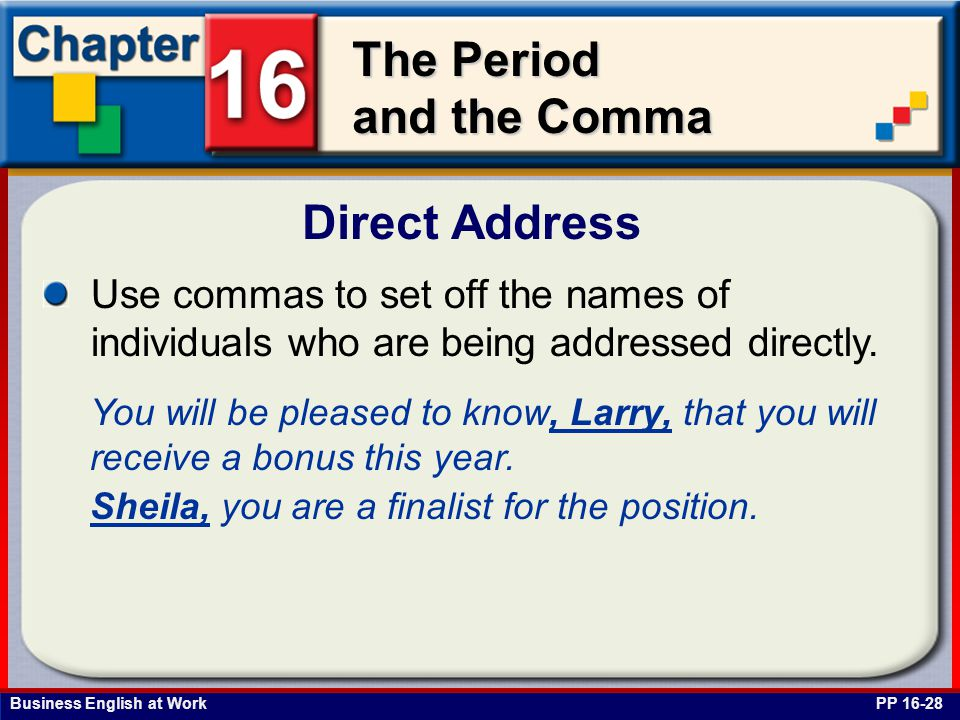 Direct Address Use commas to set off the names of individuals who are being addressed directly.