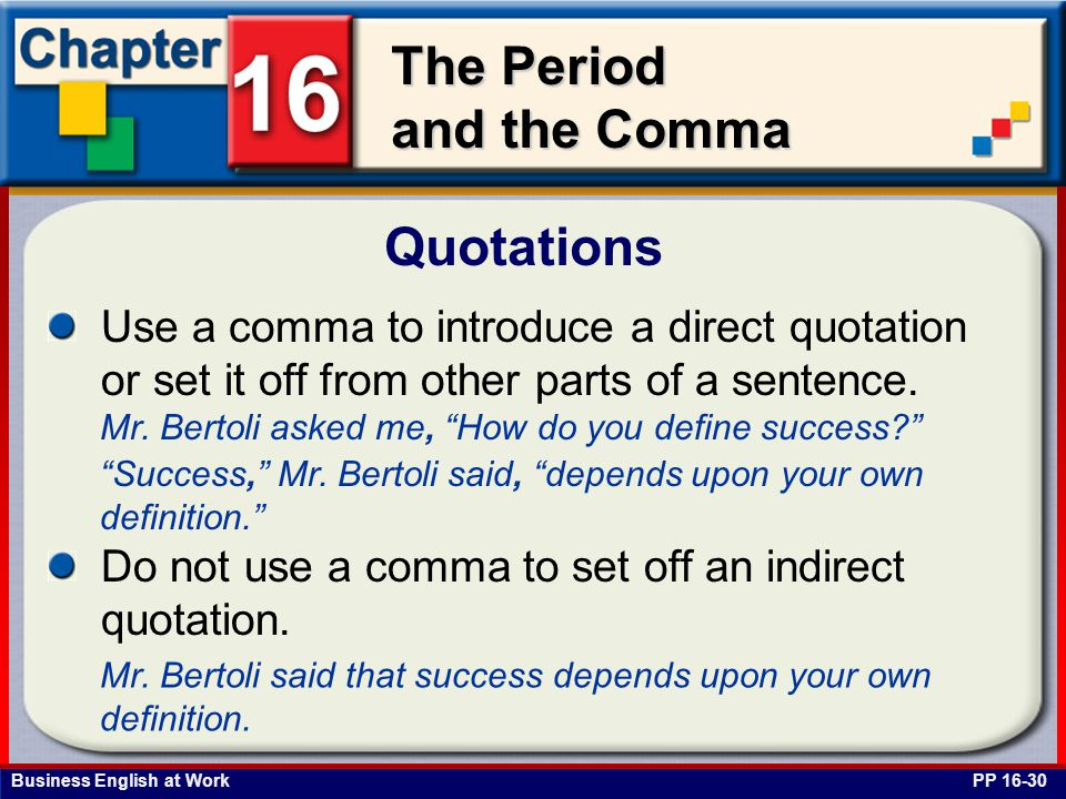 Quotations Use a comma to introduce a direct quotation or set it off from other parts of a sentence.