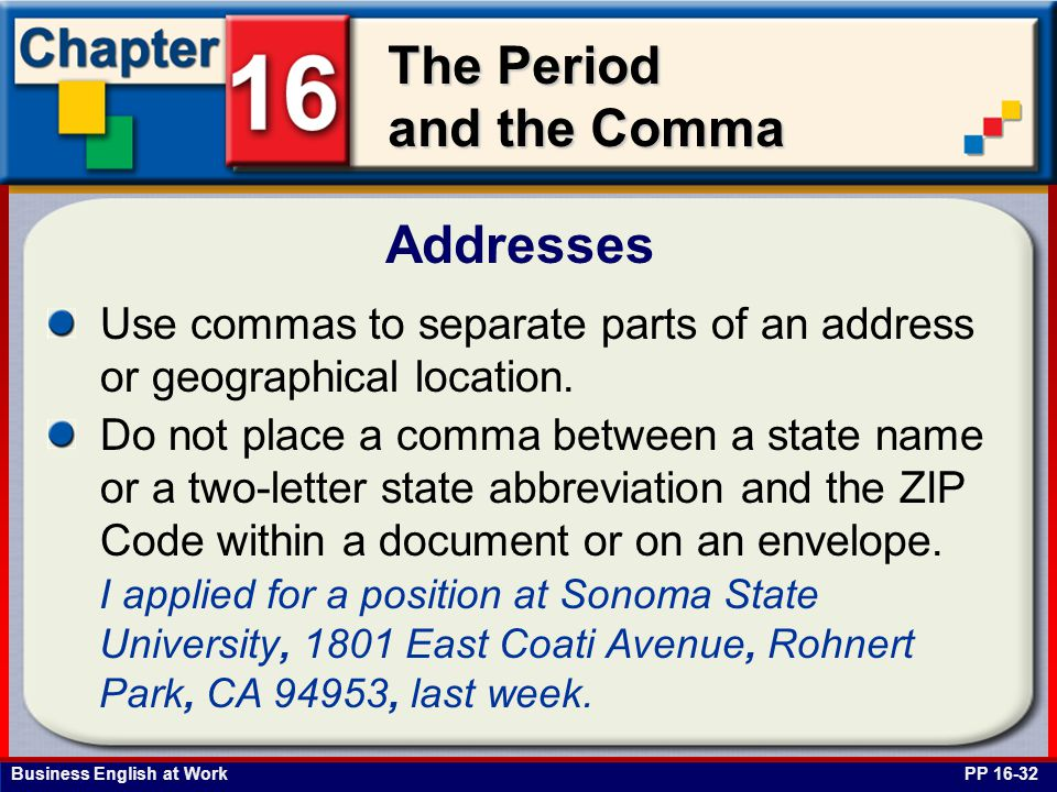 Addresses Use commas to separate parts of an address or geographical location.