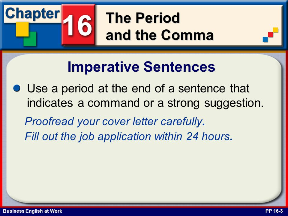 Imperative Sentences Use a period at the end of a sentence that indicates a command or a strong suggestion.