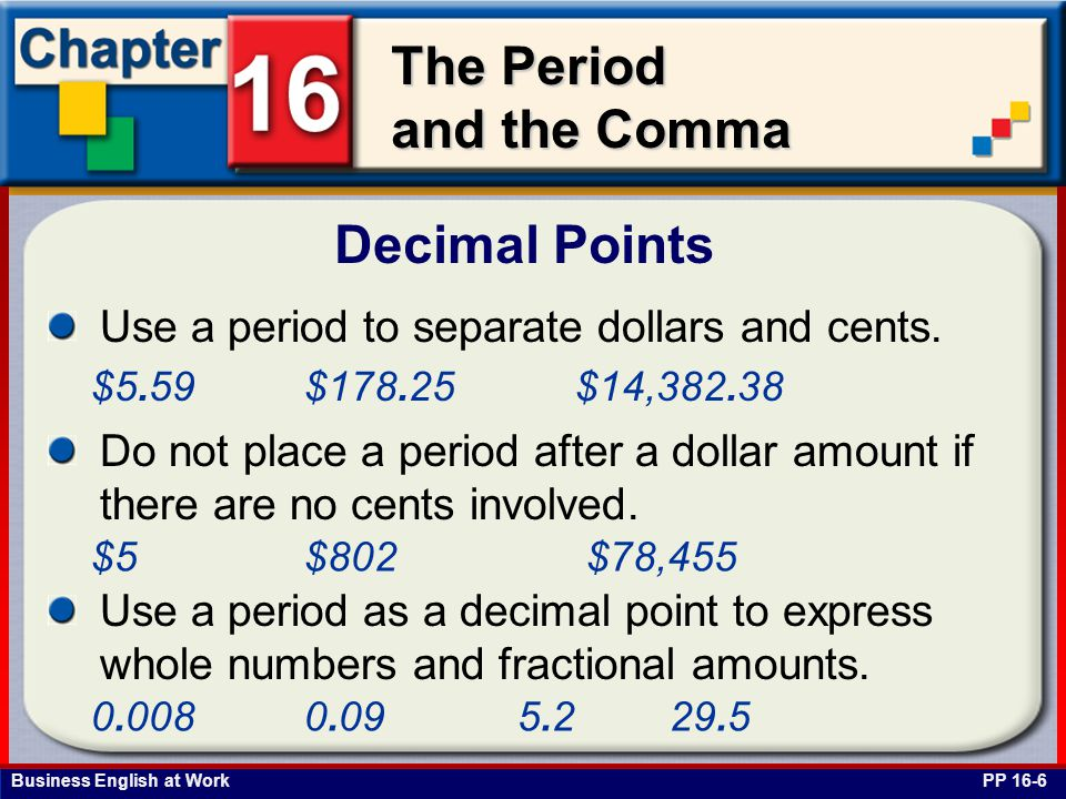 Decimal Points Use a period to separate dollars and cents.