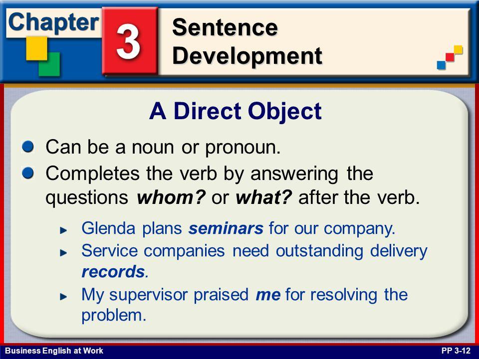 A Direct Object Can be a noun or pronoun.