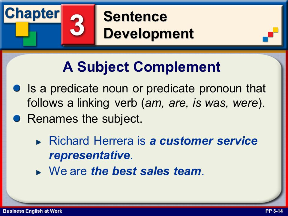 A Subject Complement Is a predicate noun or predicate pronoun that follows a linking verb (am, are, is was, were).