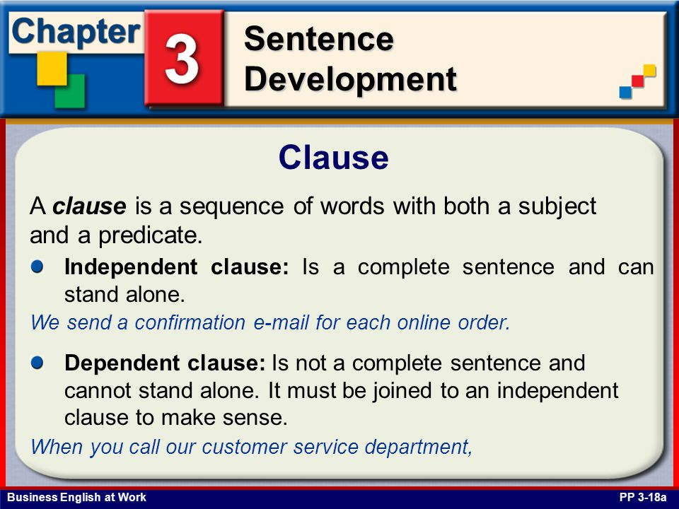 Clause A clause is a sequence of words with both a subject and a predicate. Independent clause: Is a complete sentence and can stand alone.