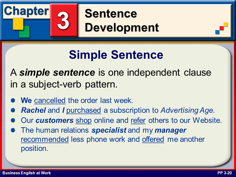 Simple Sentence A simple sentence is one independent clause in a subject-verb pattern. We cancelled the order last week.