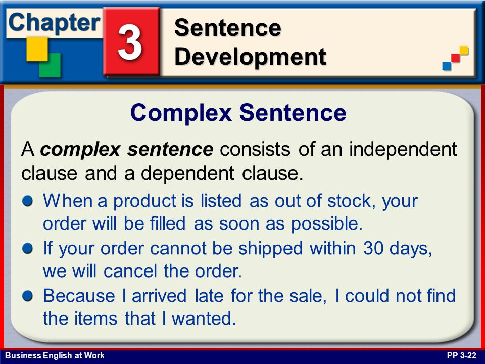 Complex Sentence A complex sentence consists of an independent clause and a dependent clause.