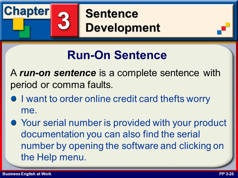 Run-On Sentence A run-on sentence is a complete sentence with period or comma faults. I want to order online credit card thefts worry me.