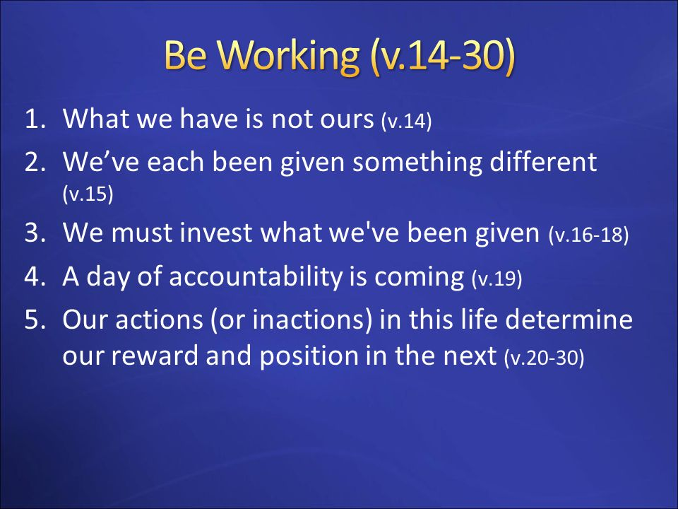 Be Working (v.14-30) What we have is not ours (v.14)