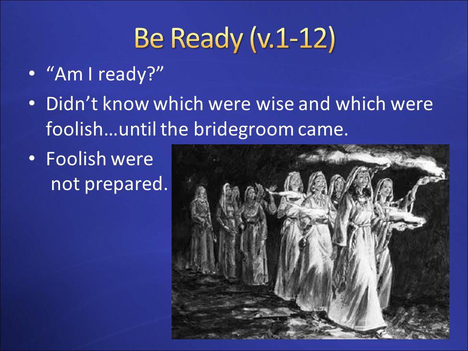 Be Ready (v.1-12) Am I ready