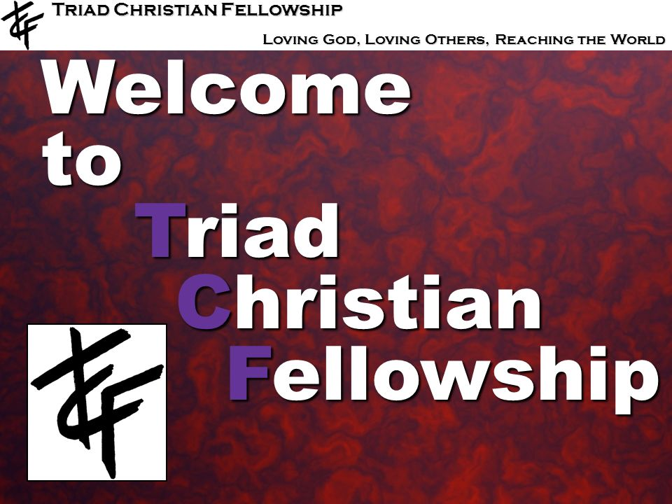 Welcome to Triad Christian Fellowship