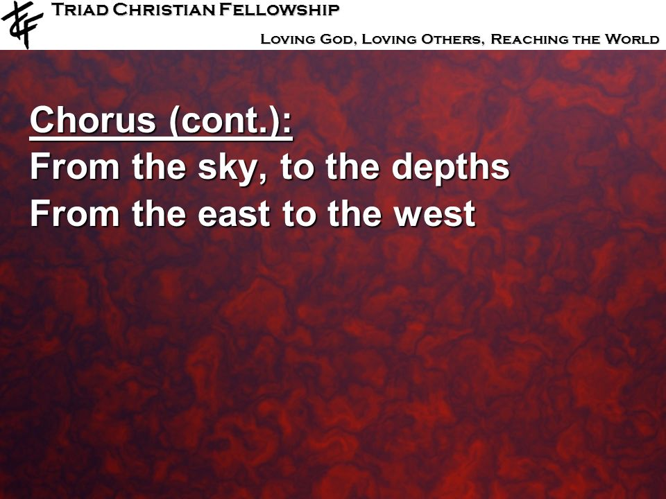 Chorus (cont.): From the sky, to the depths From the east to the west