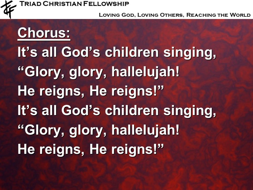 Chorus: It's all God's children singing, Glory, glory, hallelujah! He reigns, He reigns!