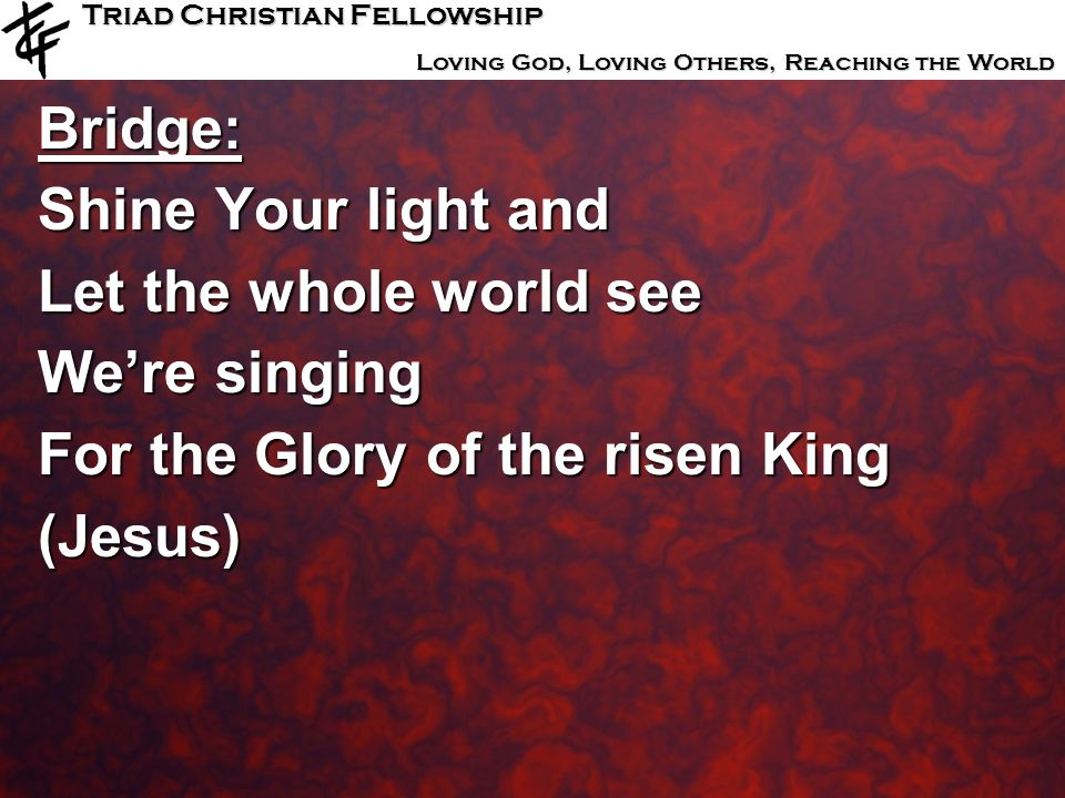 Bridge: Shine Your light and. Let the whole world see. We're singing. For the Glory of the risen King.