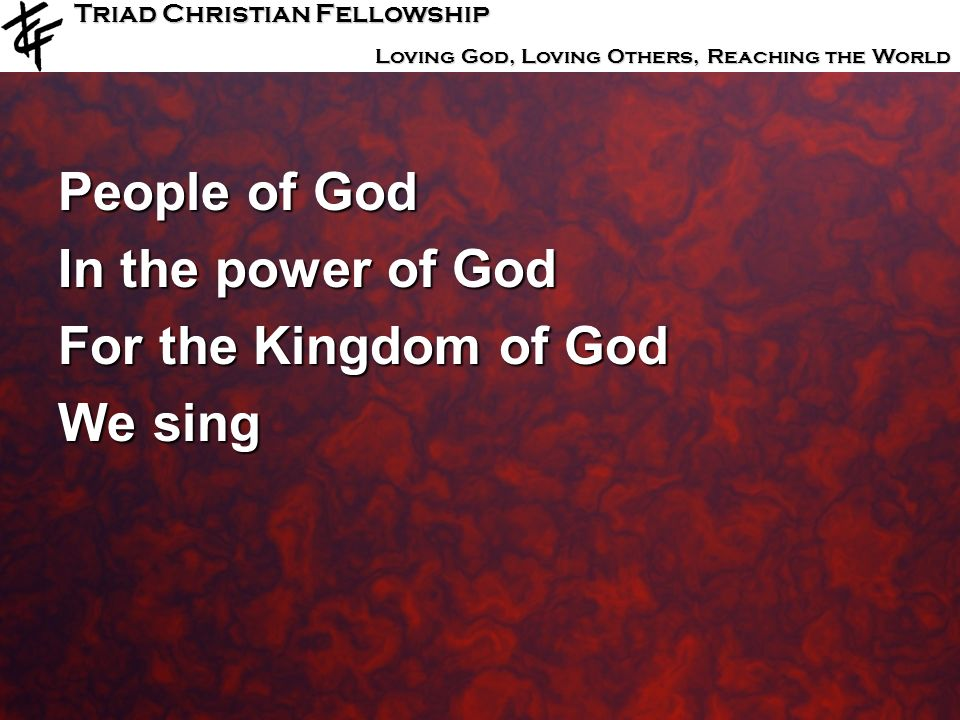 People of God In the power of God For the Kingdom of God We sing