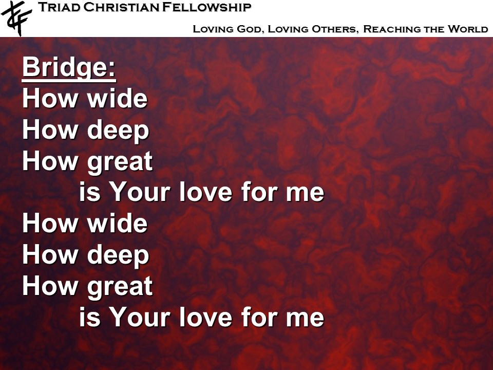 Bridge: How wide How deep How great is Your love for me