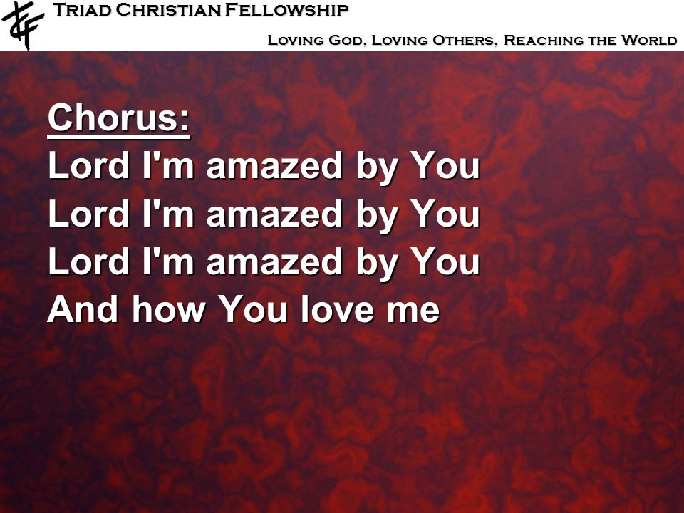 Chorus: Lord I m amazed by You And how You love me