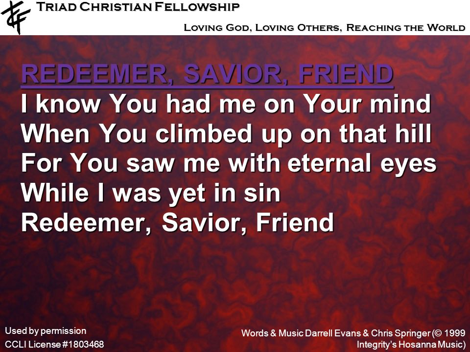 REDEEMER, SAVIOR, FRIEND I know You had me on Your mind