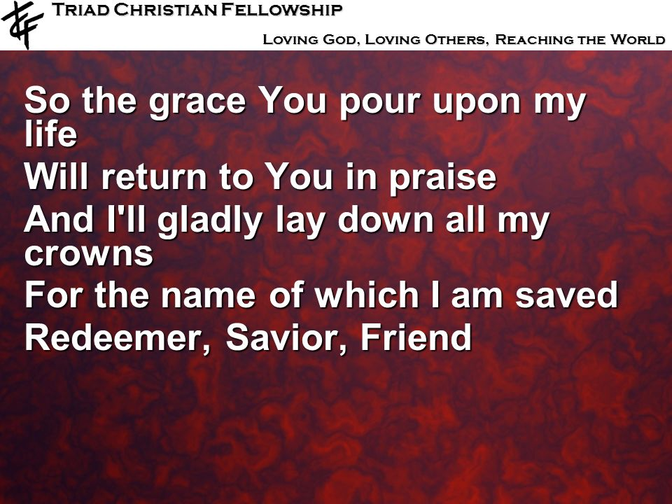 So the grace You pour upon my life