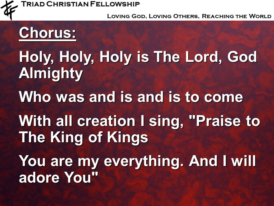 Chorus: Holy, Holy, Holy is The Lord, God Almighty. Who was and is and is to come. With all creation I sing, Praise to The King of Kings.