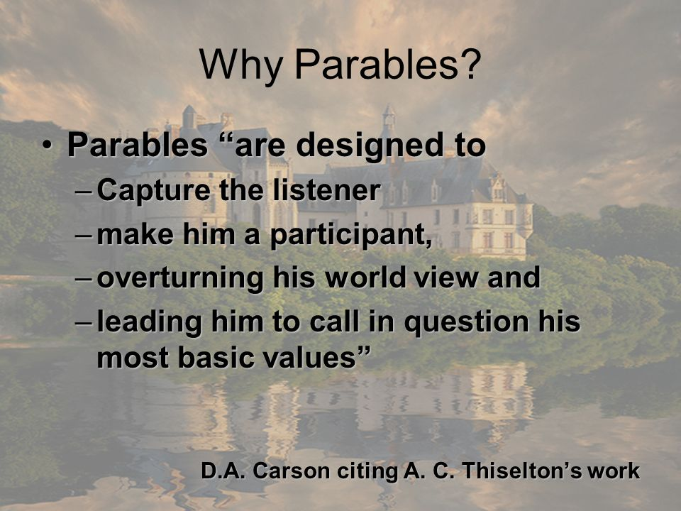 Why Parables Parables are designed to Capture the listener