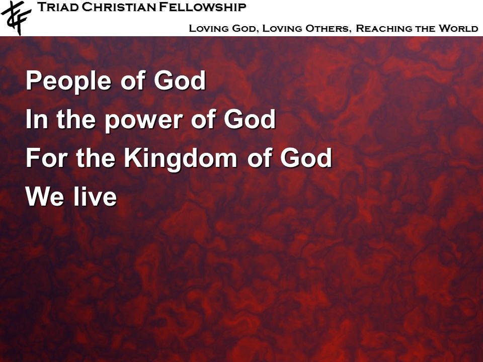 People of God In the power of God For the Kingdom of God We live