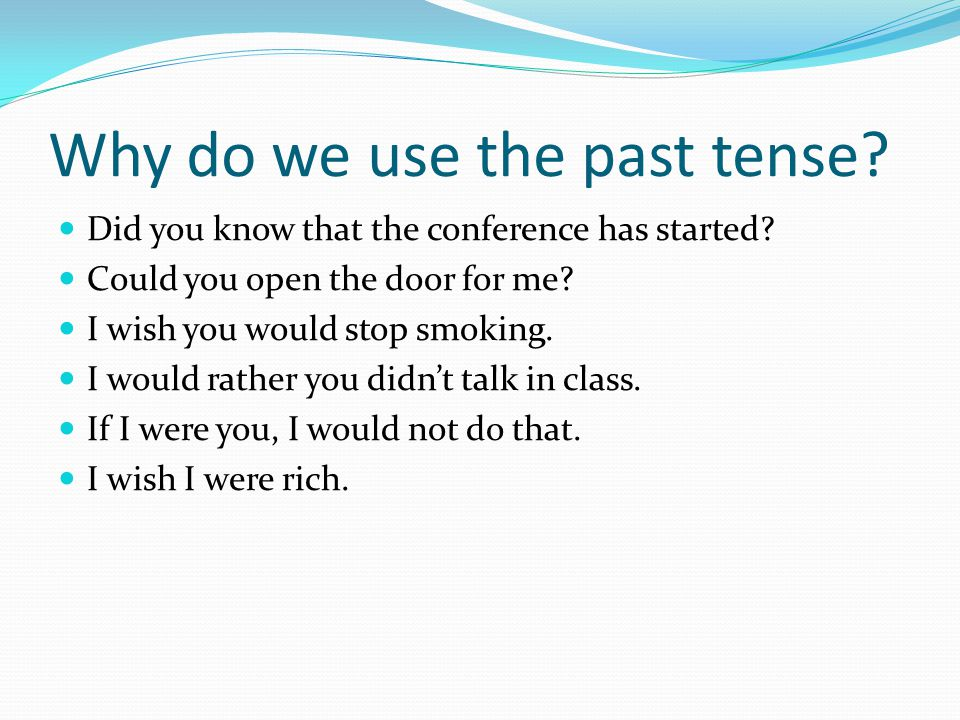 Why do we use the past tense