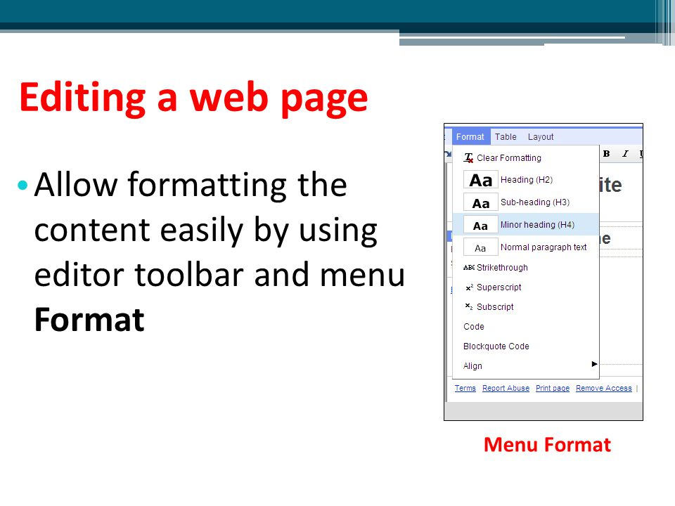 Editing a web page Allow formatting the content easily by using editor toolbar and menu Format.