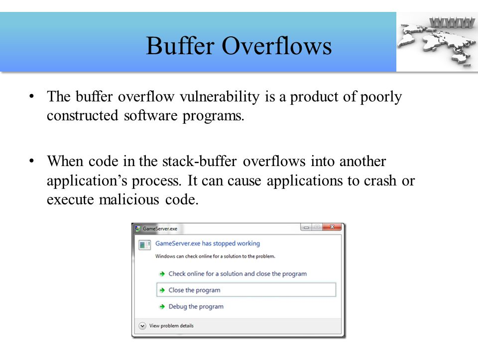 Buffer Overflows The buffer overflow vulnerability is a product of poorly constructed software programs.