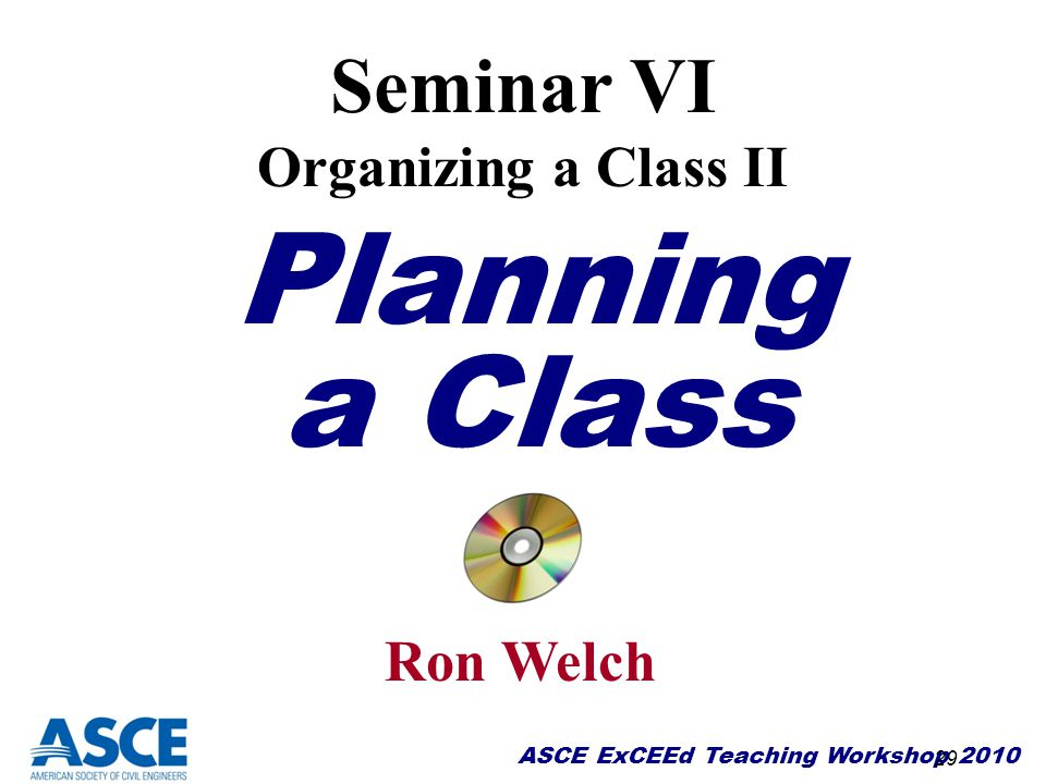 Seminar VI Organizing a Class II Planning a Class Ron Welch 29 16 29