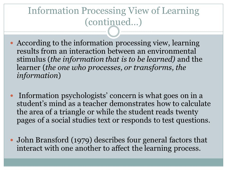 Information Processing View of Learning (continued…)