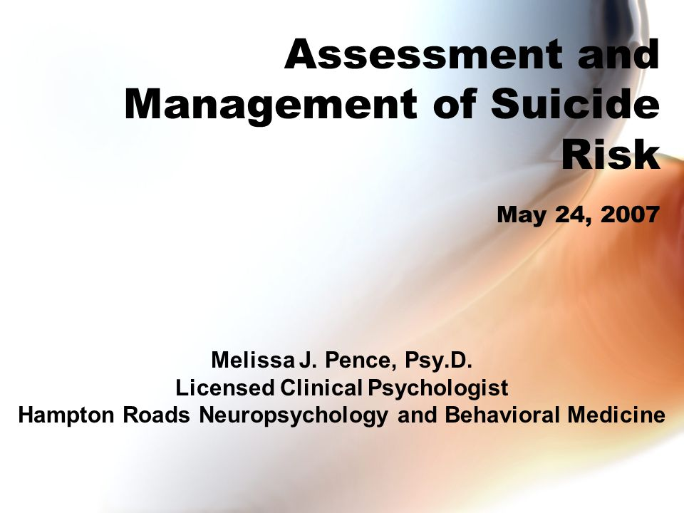 Assessment and Management of Suicide Risk May 24, 2007