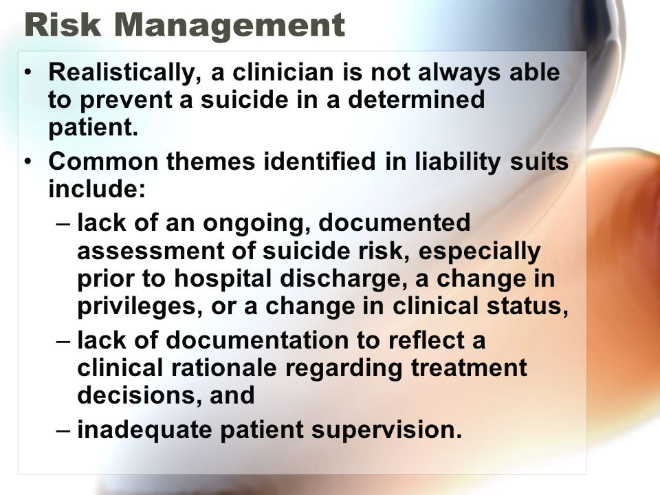 Risk Management Realistically, a clinician is not always able to prevent a suicide in a determined patient.
