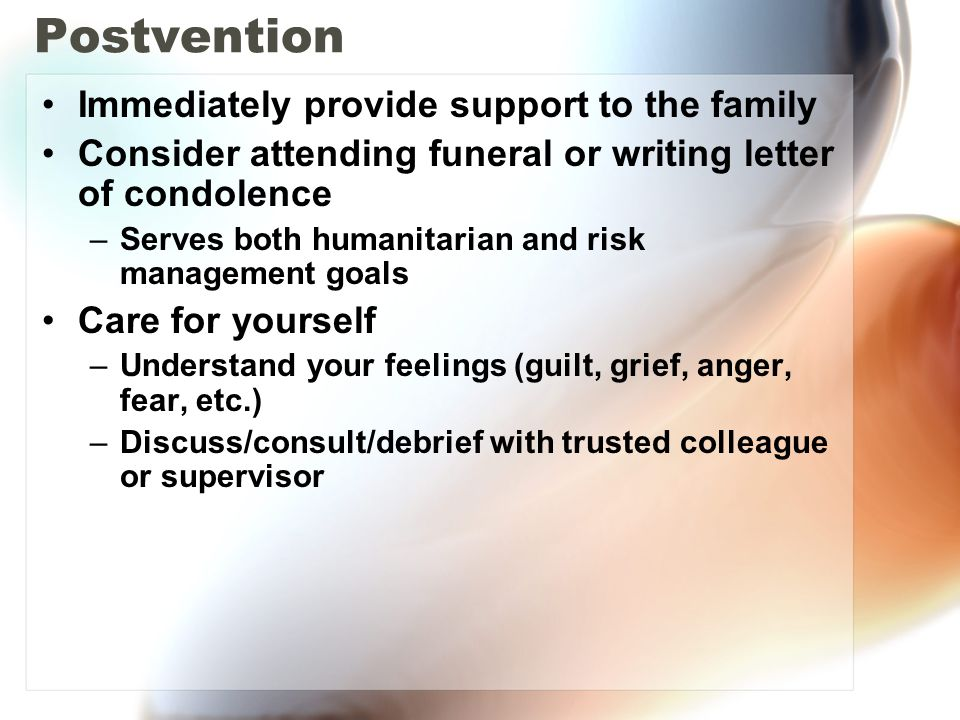 Postvention Immediately provide support to the family