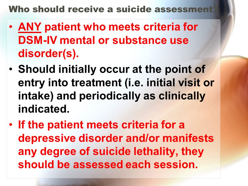 Who should receive a suicide assessment