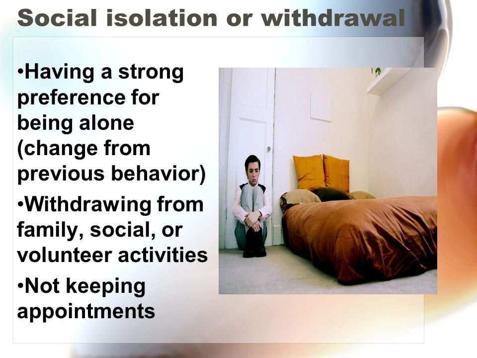 Social isolation or withdrawal