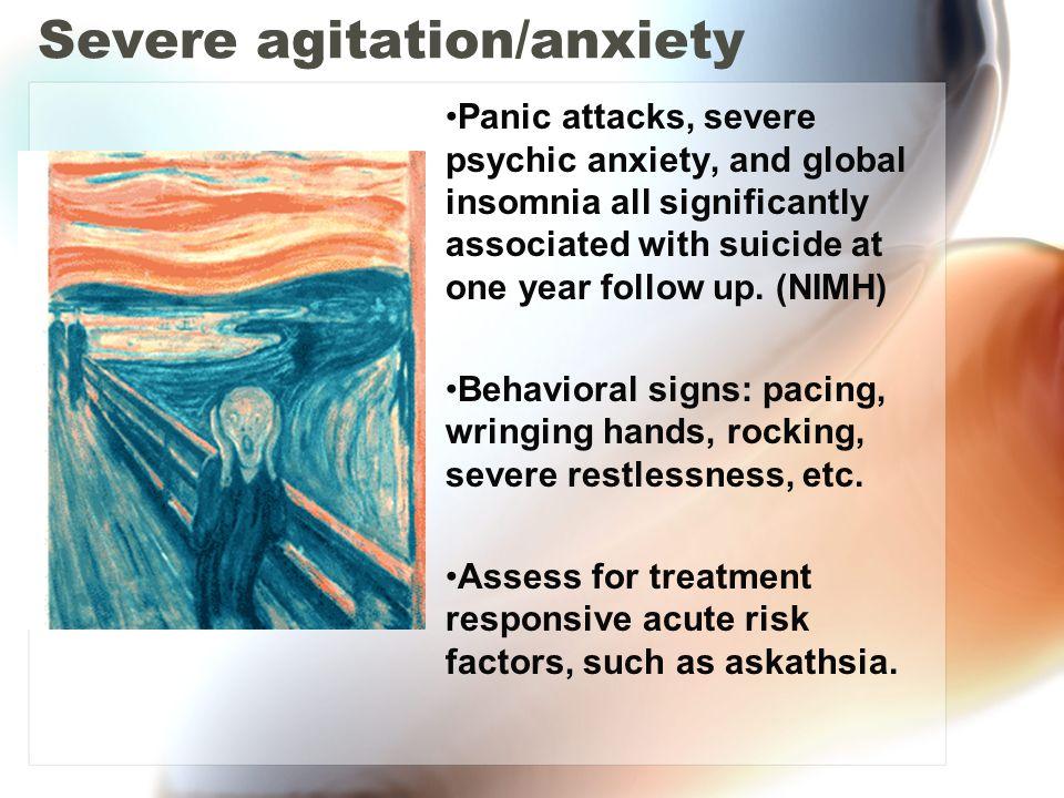 Severe agitation/anxiety