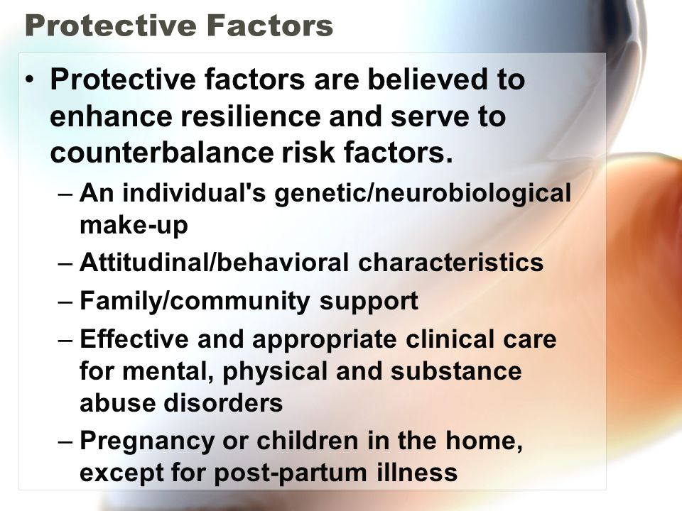Protective Factors Protective factors are believed to enhance resilience and serve to counterbalance risk factors.