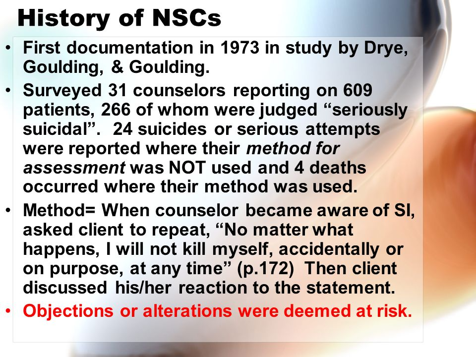 History of NSCs First documentation in 1973 in study by Drye, Goulding, & Goulding.