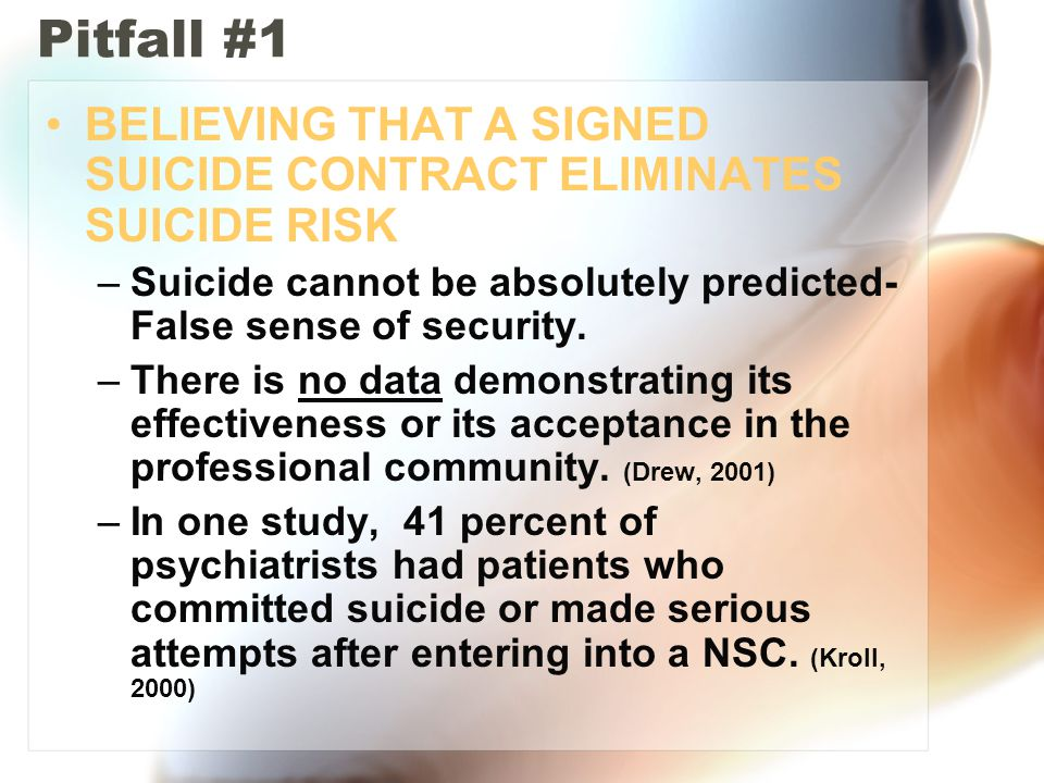 Pitfall #1 BELIEVING THAT A SIGNED SUICIDE CONTRACT ELIMINATES SUICIDE RISK. Suicide cannot be absolutely predicted- False sense of security.