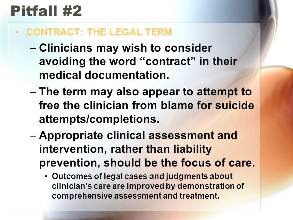 Pitfall #2 CONTRACT: THE LEGAL TERM. Clinicians may wish to consider avoiding the word contract in their medical documentation.