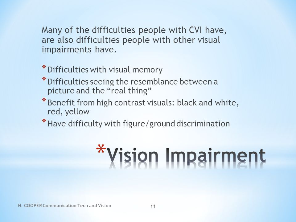 Many of the difficulties people with CVI have, are also difficulties people with other visual impairments have.