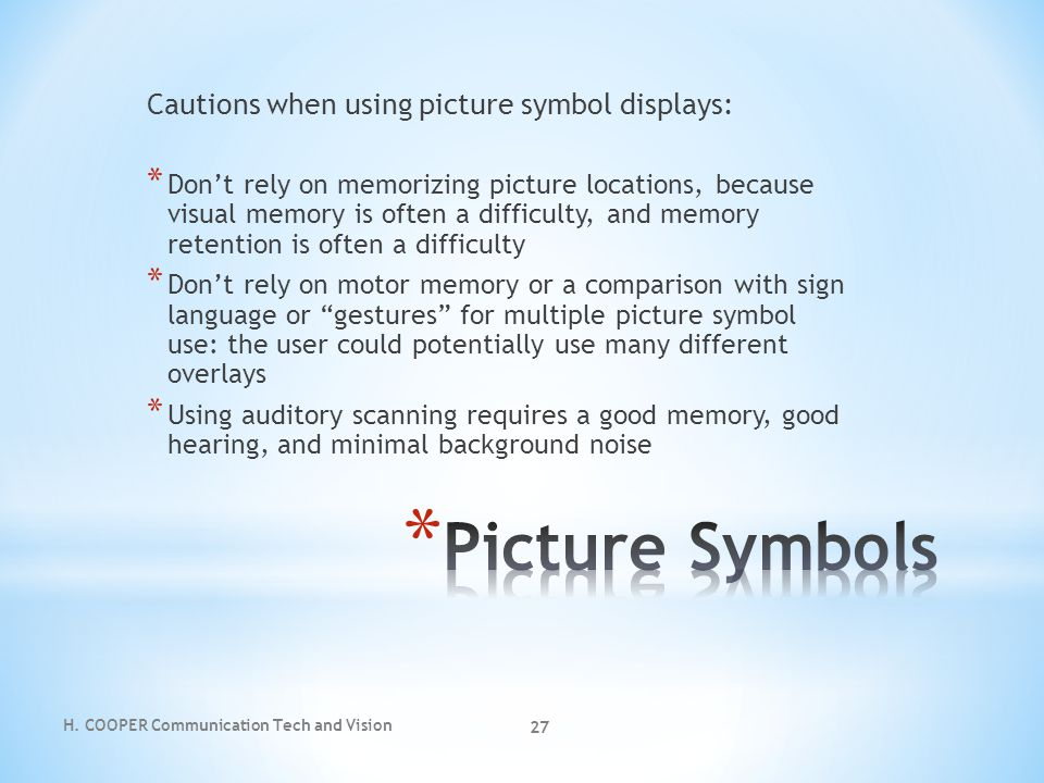 Picture Symbols Cautions when using picture symbol displays: